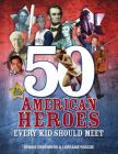 50 American Heroes Every Kid Should Meet, 3rd Edition Cover Image