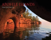 Apostle Islands (Gallery Edition): From Land and Sea Cover Image