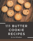111 Butter Cookie Recipes: A Butter Cookie Cookbook Everyone Loves! Cover Image