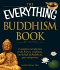 The Everything Buddhism Book: A complete introduction to the history, traditions, and beliefs of Buddhism, past and present (Everything®) Cover Image