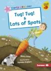 Tug! Tug! & Lots of Spots Cover Image