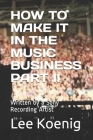 How to Make It in the Music Business Part II: Written by a Sony Recording Artist Cover Image