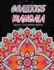 Gratitude Mandala Adult Coloring Book: Mandalas Mindfulness Adult Coloring Books for Relaxation & Stress Relief Cover Image
