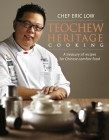 Teochew Heritage Cooking: A Treasury of Recipes for Chinese Comfort Food Cover Image