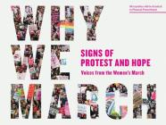 Why We March: Signs of Protest and Hope--Voices from the Women's March Cover Image