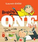 Absolutely One Thing: Featuring Charlie and Lola Cover Image
