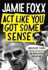 Act Like You Got Some Sense: And Other Things My Daughters Taught Me Cover Image