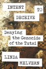 Intent to Deceive: Denying the Genocide of the Tutsi Cover Image