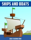 Ships and Boats Adult Coloring Book: Relaxing Gift Coloring Activity Book for Adult Cover Image