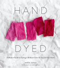 Hand Dyed: A Modern Guide to Dyeing in Brilliant Color for You and Your Home Cover Image