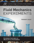 Fluid Mechanics Experiments (Synthesis Lectures on Mechanical Engineering) Cover Image