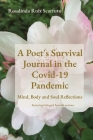 A Poet's Survival Journal in the Covid-19 Pandemic: Mind, Body and Soul Reflections Cover Image