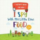 I Spy With My Little Eyes Food: A Book of Picture Riddles for kids from A to Z Activity Book Cover Image
