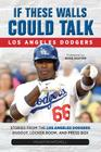 If These Walls Could Talk: Los Angeles Dodgers: Stories from the Los Angeles Dodgers Dugout, Locker Room, and Press Box Cover Image