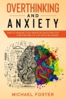 Overthinking and Anxiety: How to manage your negative emotions for a better way of life with no worry Cover Image