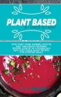 Plant Based Diet Cookbook On A Budget: Kick-start your journey with 50 easy and mouth-watering recipes. Lose up to 5 pounds in 5 days with those smart Cover Image
