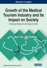 Growth of the Medical Tourism Industry and Its Impact on Society: Emerging Research and Opportunities Cover Image