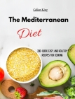 The Mediterranean Diet: 200+ Quick, Easy, and Healthy Recipes for cooking Cover Image