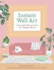 Instant Wall Art: 20 Framable Pieces of Art for a Happier Home Cover Image