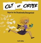 Out of Order: Hope for the Situationally Disorganized Cover Image