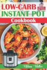 Low-Carb Instant Pot Cookbook: Healthy and Easy Keto Diet Pressure Cooker Recipes. (Keto Instant Pot, Low-Carb Instant Pot, Ketogenic Instant Pot) Cover Image