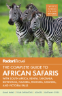 Fodor's the Complete Guide to African Safaris: With South Africa, Kenya, Tanzania, Botswana, Namibia, & Rwanda (Full-Color Travel Guide #5) Cover Image