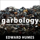 Garbology Lib/E: Our Dirty Love Affair with Trash Cover Image