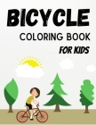 Bicycle Coloring Book For Kids: The Coolest & Most Fun Bicycle Coloring Book For Kids (Discover These Coloring Pages For Children To Have Fun Completi Cover Image