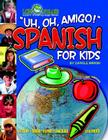 Uh, Oh, Amigo! Spanish for Kids (Paperback) (Little Linguists) Cover Image