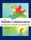 The Nimble Collaboration: Fine-Tuning Your Collaboration for Lasting Success Cover Image