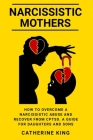 Narcissistic Mothers: How to Overcome a Narcissistic Abuse and Recover from CPTSD. A Guide for Daughters and Sons Cover Image