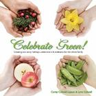 Celebrate Green!: Creating Eco-Savvy Holidays, Celebrations & Traditions for the Whole Family Cover Image