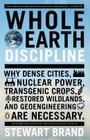 Whole Earth Discipline: Why Dense Cities, Nuclear Power, Transgenic Crops, Restored Wildlands, and Geoengineering Are Necessary Cover Image