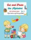 Cut and Paste the Alphabet: A Fun Cutting and Tracing Workbook, Grades PreK to Kindergarten, Cute Full Color Images of Alphabet Cover Image