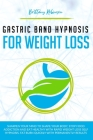 Gastric Band Hypnosis for Weight Loss: Sharpen your Mind to Shape Your Body. Rapid Weight Loss Self-Hypnosis to Stop Food Addiction, Burn Fat Quickly Cover Image