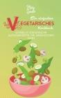 Ein Einfaches Vegetarisches Kochbuch: Schnelle Und Einfache Alltagsrezepte, Die Jeder Kochen Kann (A Simple Vegetarian Cookbook) [German Version] Cover Image