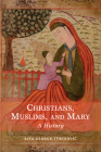 Christians, Muslims, and Mary: A History Cover Image