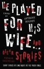 He Played For His Wife And Other Stories Cover Image
