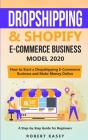 Dropshipping and Shopify E-Commerce Business Model 2020: A Step-by-Step Guide for Beginners on How to Start a Dropshipping E-Commerce Business and Mak Cover Image