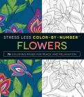 Stress Less Color-By-Number Flowers: 75 Coloring Pages for Peace and Relaxation Cover Image