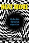 Next Move: My Terrible, Wonderful, Bipolar Life Cover Image