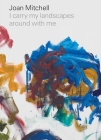 Joan Mitchell: I carry my landscapes around with me Cover Image
