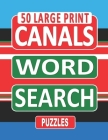 50 Large Print CANALS Word Search Puzzles: Search And Find The Words Related To Canals In This One Puzzle Per Page Book, For Canal Enthusiasts Who Lov Cover Image