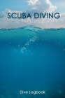 Scuba Diving: Professional & Detailed Scuba Dive Log Book For Up To 100 Dives: for Training, Certification and Recreation Cover Image