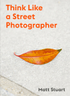 Think Like a Street Photographer: How to Think Like a Street Photographer Cover Image