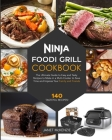 Ninja Foodi Grill Cookbook: The Ultimate Guide to Easy and Tasty Recipes to Make in a Multi-Cooker to Save Time and Impress Your Family and Friend Cover Image