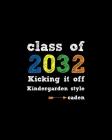 Class Of 2032 Kicking It Off Kindergarden Style caden: Teacher Appreciation Notebook Or Journal Cover Image