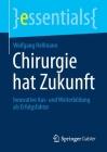 Chirurgie Hat Zukunft: Innovative Aus- Und Weiterbildung ALS Erfolgsfaktor (Essentials) Cover Image