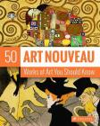 Art Nouveau: 50 Works Of Art You Should Know (50 You Should Know) Cover Image
