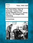 The Trial of REV. Geo. B. Vosburgh, Pastor of the Bergen Baptist Church, Jersey City. N.J., for Alleged Wife Poisoning Cover Image